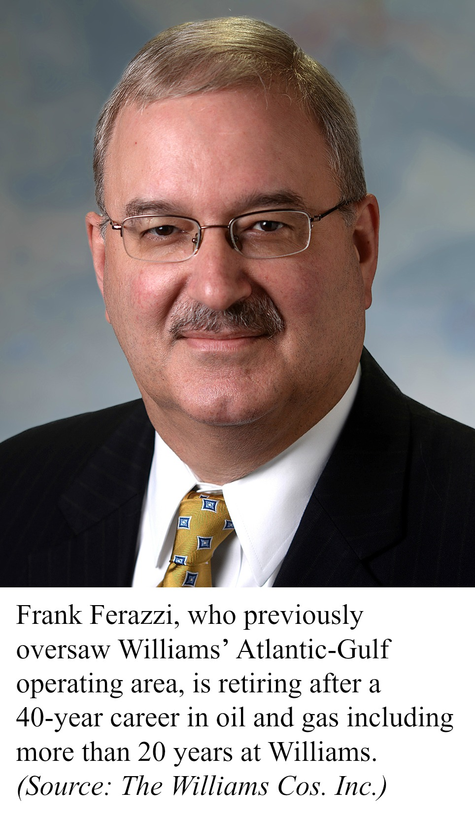 Frank Ferazzi, who previously oversaw Williams' Atlantic-Gulf operating area, is retiring after a 40-year career in oil and gas including more than 20 years at Williams.